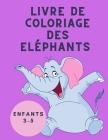 Livre de Coloriage des Eléphants Enfants 3-5: Livre de coloriage pour enfants - Livre de coloriage d'éléphants pour les enfants: livre d'activités fac Cover Image