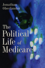 The Political Life of Medicare (American Politics and Political Economy Series) Cover Image