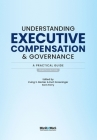 Understanding Executive Compensation and Governance: A Practical Guide Cover Image