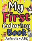 My First Coloring Book Animals + ABC: Easy Coloring Book for Boys and Girls Ages with Alphabet for Toddler Animal and Letters 1-3 Years Old Activity K Cover Image