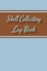 Shell Collecting Log Book: Nature Lovers Log and Beachcombing Record Book For Seashell Collectors Cover Image