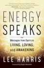 Energy Speaks: Messages from Spirit on Living, Loving, and Awakening Cover Image