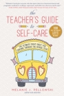 The Teacher's Guide to Self-Care: The Ultimate Cheat Sheet for Thriving through the School Year Cover Image