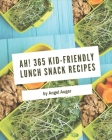 Ah! 365 Kid-Friendly Lunch Snack Recipes: Kid-Friendly Lunch Snack Cookbook - All The Best Recipes You Need are Here! Cover Image