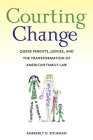 Courting Change: Queer Parents, Judges, and the Transformation of American Family Law Cover Image
