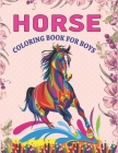 Horse Coloring Book For Boys: Horse Coloring Pages for Kids (Horse Children Activity Book for Girls & Boys Ages 4-8 9-12, with 50 Super Fun coloring Cover Image