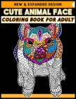 Cute Animal Face Coloring Book for Adult: Animal Face Coloring Book, A Stress Relief Adult Coloring Book Containing 40+ Pattern Coloring Pages - Best Cover Image