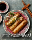 Ethnic Dinners!: Discover Delicious World-Wide Cooking for Dinner with Authentic Ethnic Recipes Cover Image