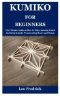Kumiko for Beginners: The Ultimate Guide on How to Make Amazing Panels Including Kumiko Woodworking Basics and Design Cover Image