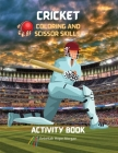 Cricket Coloring and Scissor Skills Activity Book: A Fun Coloring, Cutting and Pasting Workbook for Kids - Beautiful Collection of Pages with Cricket Cover Image