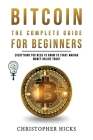 Bitcoin The Complete Guide for Beginners: Everything You need to Know to Start Making Money Online Today and Grow a Deeper Knowledge of Crypto Trading Cover Image
