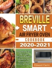 Breville Smart Air Fryer Oven Cookbook 2020-2021: Affordable, Easy, Fast, Crispy, Delicious & Healthy Recipes for your Breville Smart Air Fryer Oven! Cover Image