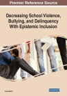 Decreasing School Violence, Bullying, and Delinquency With Epistemic Inclusion, 1 volume Cover Image