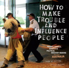 How to Make Trouble and Influence People: Pranks, Protests, Graffiti & Political Mischief-Making from Across Australia Cover Image