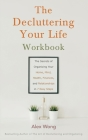 The Decluttering Your Life Workbook: The Secrets of Organizing Your Home, Mind, Health, Finances, and Relationships in 7 Easy Steps Cover Image