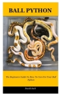 Ball Python: The Beginners Guide On How To Care For Your Ball Python Cover Image