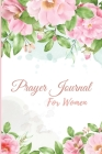Prayer Journal for Women: A Daily Guide To Prayer, Praise and Thanks, Scripture, Devotional and Guided Prayer Journal For Women Cover Image