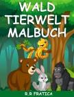 Wald Tierwelt Malbuch: Malbuch mit wunderschönen Waldtieren, Vögeln, Pflanzen und Wildtieren zum Stressabbau und zur Entspannung Cover Image