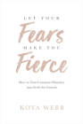 Let Your Fears Make You Fierce: How to Turn Common Obstacles into Seeds for Growth Cover Image