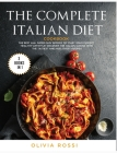 The Complete Italian Diet Cookbook: The Best 320+ Super Easy Recipes to Start your Perfect HEALTHY Lifestyle! Discover the Italian Cuisine with the Ta Cover Image
