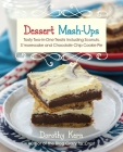 Dessert Mash-ups: Tasty Two-in-One Treats Including Sconuts, S'morescake, Chocolate Chip Cookie Pie and Many More Cover Image