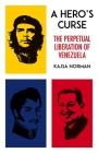A Hero's Curse: The Perpetual Liberation of Venezuela Cover Image
