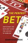 The Perfect Bet: How Science and Math Are Taking the Luck Out of Gambling Cover Image