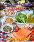 Low-Cholesterol Blueberry: 150 recipe Delicious and Easy The Ultimate Practical Guide Easy bakes Recipes From Around The World low-cholesterol bl Cover Image