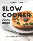 Hassle Free Slow Cooker Cookbook: Delicious Yet Easy Slow Cooker Recipes Cover Image