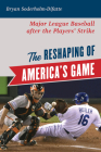 The Reshaping of America's Game: Major League Baseball after the Players' Strike Cover Image