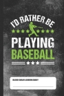 I'd Rather Be Playing Baseball - Blood Sugar Logbook Diary: Glucose Tracker Cover Image