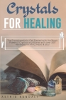 Crystals for Healing: The Encyclopedia to Get Started with the Magic Power of Crystals and Stones with over 300 Remedies for Mind, Heart and Cover Image