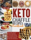 Keto Chaffle Recipes Cookbook 2021: Super-Tasty, Healthy And Mouth Watering 200+ Low-Carb Waffles That You Can Eat While Staying In Ketosis And Losing Cover Image