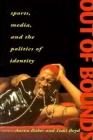 Out of Bounds: Sports, Media and the Politics of Identity Cover Image