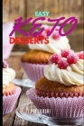 Easy Keto Desserts: Keto Friendly Desserts and Recipes - Mouth Watering, Energy Boosting Snacks, Sweets and Treats That Are Fast and Easy Cover Image