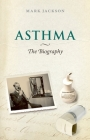 Asthma: The Biography (Biographies of Disease) Cover Image