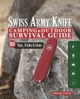 Victorinox Swiss Army Knife Camping & Outdoor Survival Guide: 101 Tips, Tricks & Uses Cover Image