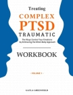 Treating Complex PTSD Traumatic Workbook: The Ways Control Your Emotions by Embracing the Mind-Body Approach (Volume 1) Cover Image