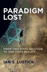 Paradigm Lost: From Two-State Solution to One-State Reality Cover Image