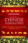 The Guide to Chinese Horoscopes: The Twelve Animal Signs * Personality and Aptitude * Relationships and Compatibility * Work, Money and Health Cover Image