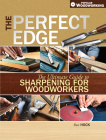 The Perfect Edge: The Ultimate Guide to Sharpening for Woodworkers Cover Image
