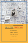 Adopted Territory: Transnational Korean Adoptees and the Politics of Belonging Cover Image