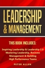 Leadership & Management: This Book Includes: Inspiring Leadership & Leadership 2.0. Mastering Leadership, Business Management & Building High P Cover Image