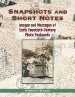 Snapshots and Short Notes: Images and Messages of Early Twentieth-Century Photo Postcards Cover Image
