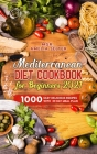 Mediterranean Diet Cookbook for Beginners 2021: 1000 easy delicious recipes with 30 Day Meal Plan Cover Image