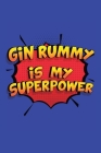 Gin Rummy Is My Superpower: A 6x9 Inch Softcover Diary Notebook With 110 Blank Lined Pages. Funny Gin Rummy Journal to write in. Gin Rummy Gift an Cover Image