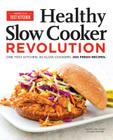 Healthy Slow Cooker Revolution: One Test Kitchen. 40 Slow Cookers. 200 Fresh Recipes. Cover Image