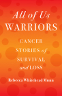 All of Us Warriors: Cancer Stories of Survival and Loss Cover Image
