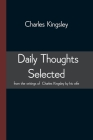 Daily Thoughts selected from the writings of Charles Kingsley by his wife Cover Image