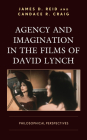 Agency and Imagination in the Films of David Lynch: Philosophical Perspectives (Cine-Aesthetics: New Directions in Film and Philosophy) Cover Image